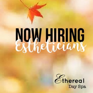 We are hiring Estheticians at Ethereal Day Spa! Great environment, built in clientele, and so much more!  Send your resumē to: Jessica@etherealdayspa.net